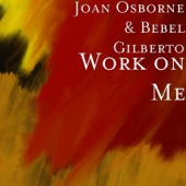 Joan Osborne, Bebel Gilberto - Work on Me