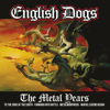 The Metal Years - English Dogs