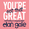 Elan Gale - You're Not That Great: (but neither is anyone else) (Unabridged) artwork