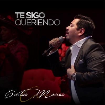 Te Sigo Queriendo [En Vivo] - Single - Carlos Macias