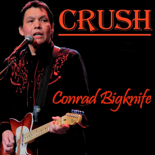 Conrad Bigknife - Crush