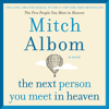 The Next Person You Meet in Heaven: The Sequel to The Five People You Meet in Heaven (Unabridged) - Mitch Albom