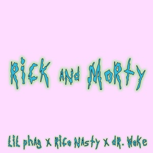 LIL PHAG, Rico Nasty & Dr. Woke - Rick and Morty