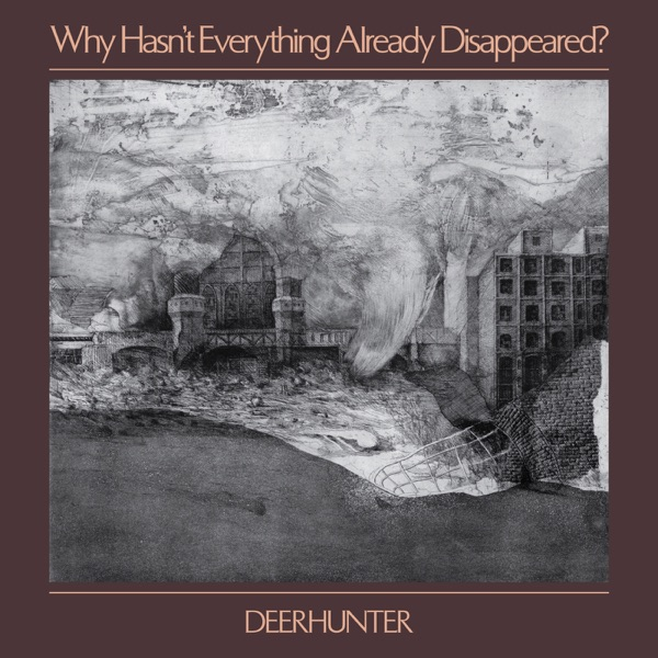 Deerhunter – Why Hasn't Everything Already Disappeared? (2018)