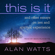 Alan Watts - This Is It