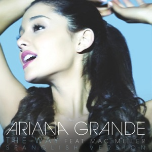 The Way (feat. Mac Miller) [Spanglish Version] - Single Mp3 Download