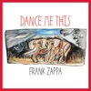 Dance Me This, Frank Zappa