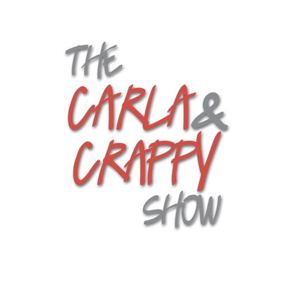 The Carla and Crappy Show
