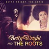 Betty Wright: The Movie, Betty Wright & The Roots