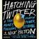 Nick Bilton - Hatching Twitter: A True Story of Money, Power, Friendship, and Betrayal (Unabridged)