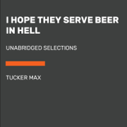 I Hope They Serve Beer in Hell: Unabridged Selections (Unabridged)