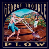 George Trouble - The Middle of Everything