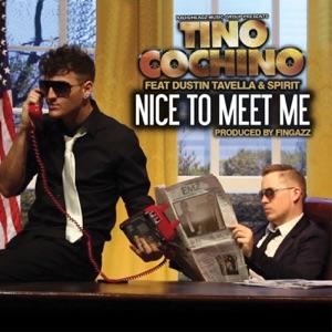 Tino Cochino - Nice To Meet Me feat. Dustin Tavella & Spirit
