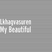 My Beautiful - Lkhagvasuren