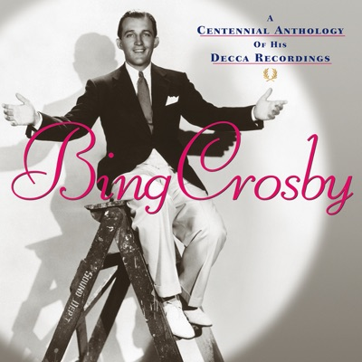 A Centennial Anthology of His Decca Recordings - Bing Crosby