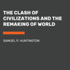 The Clash of Civilizations and the Remaking of World Order (Unabridged) - Samuel P. Huntington