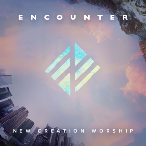 New Creation Worship - Encounter