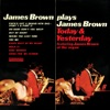 James Brown Plays James Brown Today Yesterday