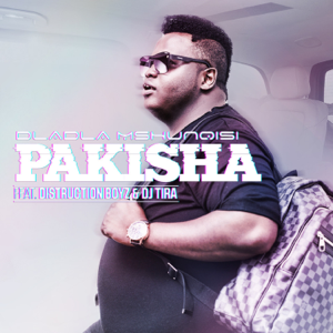 Dladla Mshunqisi - Pakisha feat. Distruction Boyz & DJ Tira