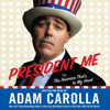 Adam Carolla - President Me (Abridged)  artwork