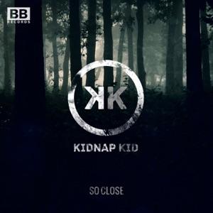 Kidnap - So Close