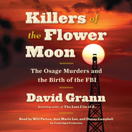 Killers of the Flower Moon: The Osage Murders and the Birth of the FBI (Unabridged) audiobook