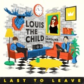 Louis The Child - Last to Leave (feat. Caroline Ailin)
