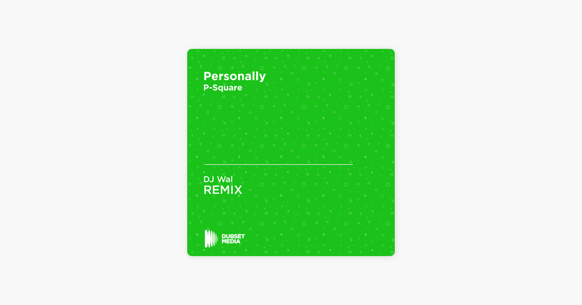 Personally (DJ Wal Unofficial Remix) [P-Square] - Single by