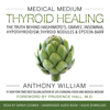 Anthony William - Medical Medium Thyroid Healing: The Truth behind Hashimoto's, Graves', Insomnia, Hypothyroidism, Thyroid Nodules & Epstein-Barr (Unabridged)  artwork