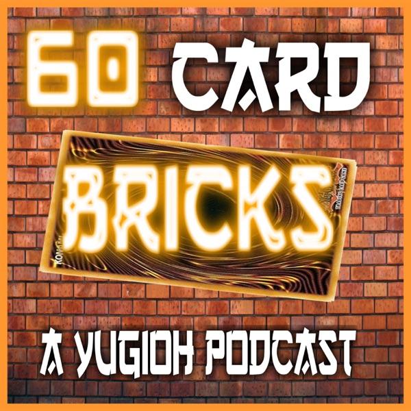 60 Card Bricks: A Yu-Gi-Oh Podcast