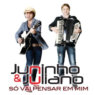 Só Vai Pensar em Mim - Juninho e Juliano