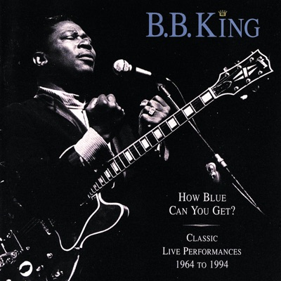 How Blue Can You Get? (Classic Live Performances 1964 - 1994) - B.B. King