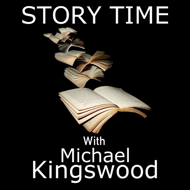 Story Time With Michael Kingswood By Michael Kingswood On Apple Podcasts