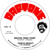 Charles Bradley - Whatcha Doing (To Me) [feat. The Inversions]