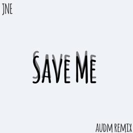Save Me (audm Remix) - Single by JNE