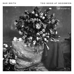 View album Sam Smith - Too Good At Goodbyes (Acoustic) - Single