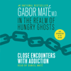 Gabor Maté, M.D. - In the Realm of Hungry Ghosts: Close Encounters with Addiction (Unabridged) artwork