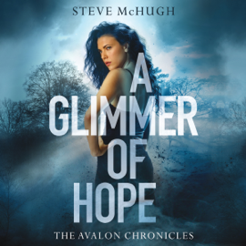 A Glimmer of Hope: The Avalon Chronicles, Book 1 (Unabridged) audiobook