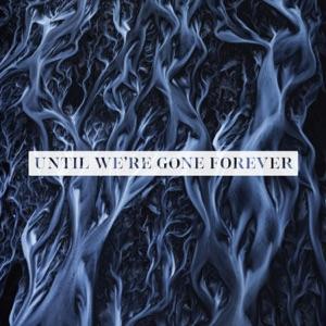 Until We're Gone Forever - Single