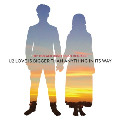 Love Is Bigger Than Anything in Its Way (HP Hoeger Rusty Egan Remixes) - Single - U2