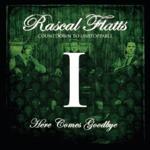 Rascal Flatts - Here Comes Goodbye