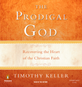 The Prodigal God: Recovering the Heart of the Christian Faith (Unabridged)