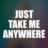 Just Take Me Anywhere - DJ Semia