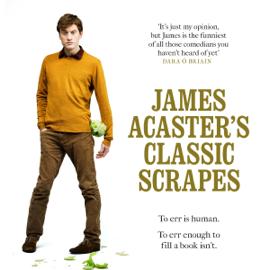 James Acaster's Classic Scrapes (Unabridged) audiobook