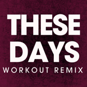 These Days (Workout Remix)