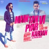 Main Tan Vi Pyar Kardan - Single (feat. Millind Gaba) - Single, Happy Raikoti