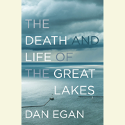 The Death and Life of the Great Lakes (Unabridged)