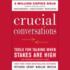 Kerry Patterson, Joseph Grenny, Al Switzler & Ron McMillan - Crucial Conversations: Tools for Talking When Stakes Are High, Second Edition  artwork