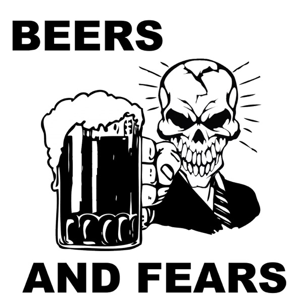 Beers and Fears Podcast