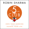 Robin Sharma - The 5AM Club: Own Your Morning. Elevate Your Life. (Unabridged) artwork